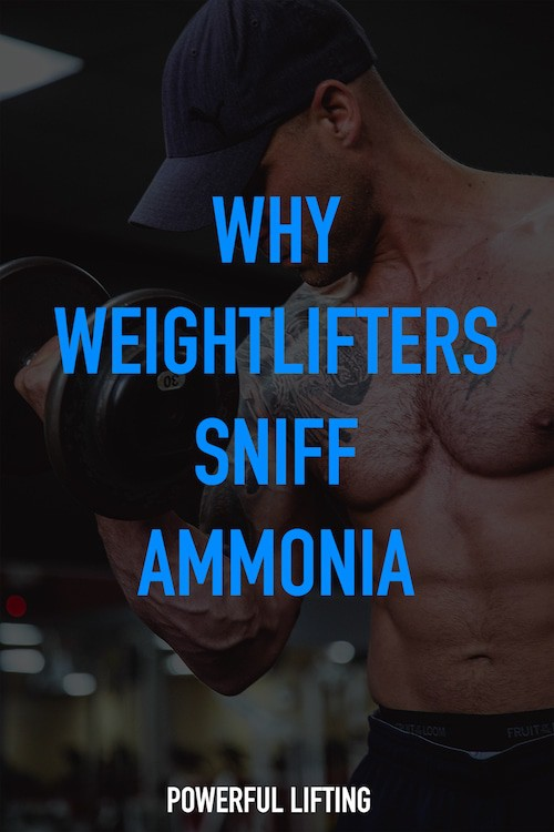 Here's why Weightlifters Actually Sniff Ammonia - Powerful